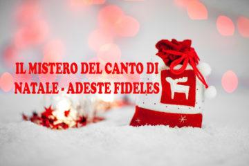 La Misteriosa Storia del Canto di Natale Adeste Fideles